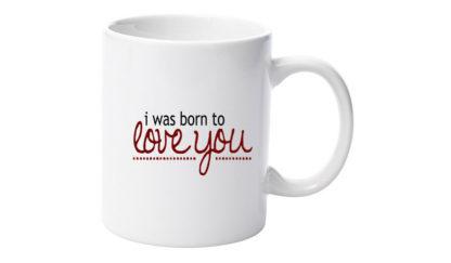 Cană born to love you